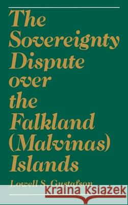 The Sovereignty Dispute Over the Falkland (Malvinas) Islands Lowell S. Gustafson 9780195041842