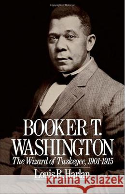Booker T. Washington: The Wizard of Tuskegee 1901-1915 Louis R. Harlan 9780195042290