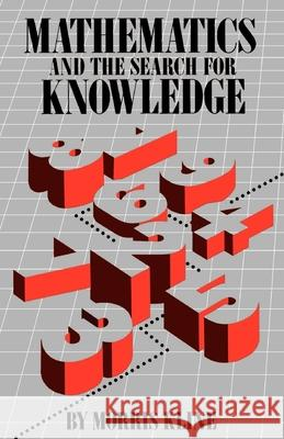 Mathematics and the Search for Knowledge Morris Kline 9780195042306