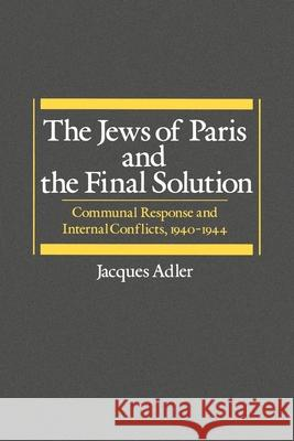 The Jews of Paris and the Final Solution : Communal Response and Internal Conflicts, 1940-1944 Jacques Adler 9780195043068