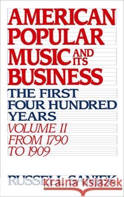American Popular Music and Its Business: The First Four Hundred Years Volume II: From 1790 to 1909 Russell Sanjek 9780195043105
