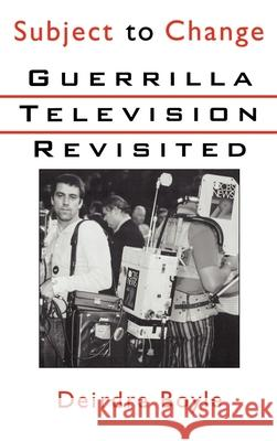Subject to Change : Guerrilla Television Revisited Deirdre Boyle 9780195043341