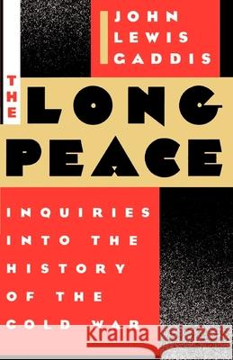 The Long Peace: Inquiries Into the History of the Cold War John Lewis Gaddis 9780195043358