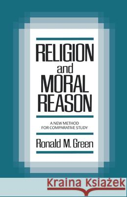 Religion and Moral Reason: A New Method for Comparative Study Ronald M. Green 9780195043419