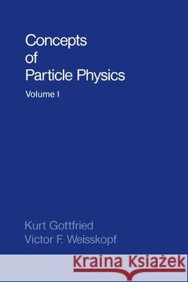 Concepts of Particle Physics: Volume II Kurt Gottfried Victor Frederick Weisskopf 9780195043730
