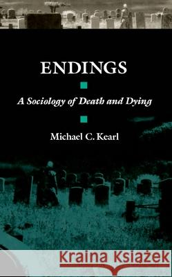 Endings: A Sociology of Death and Dying Michael C. Kearl 9780195045154