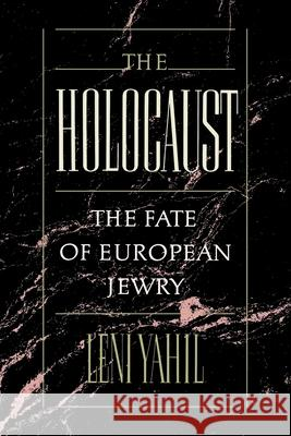 The Holocaust: The Fate of the European Jewry, 1932-1945 Leni Yahil 9780195045239