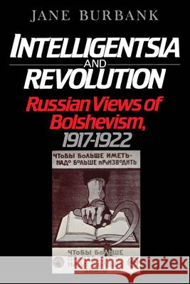 Intelligentsia and Revolution: Russian Views of Bolshevism, 1917-1922 Jane Burbank 9780195045734
