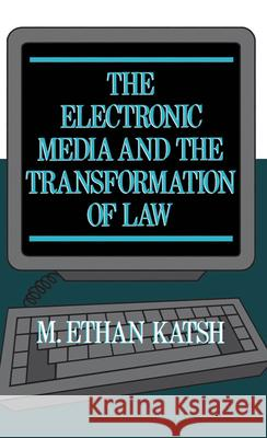 The Electronic Media and the Transformation of Law M. Ethan Katsh 9780195045901