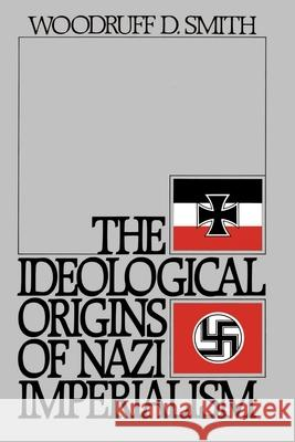 The Ideological Origins of Nazi Imperialism Woodruff D. Smith 9780195047417