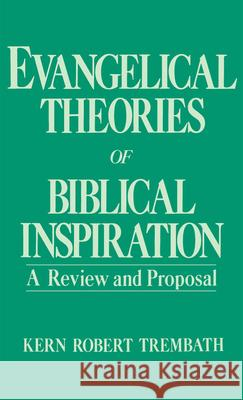 Evangelical Theories of Biblical Inspiration: A Review and Proposal Kern Robert Trembath 9780195049114