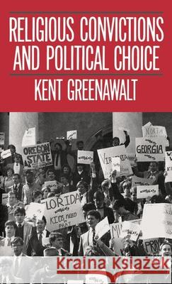 Religious Convictions and Political Choice Kent Greenawalt 9780195049138