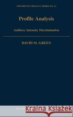 Profile Analysis : Auditory Intensity Discrimination David Marvin Green 9780195049480