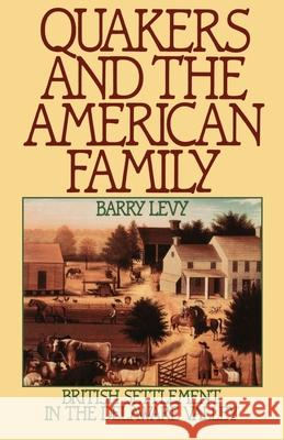Quakers and the American Family : British Settlement in the Delaware Valley Barry Levy 9780195049763