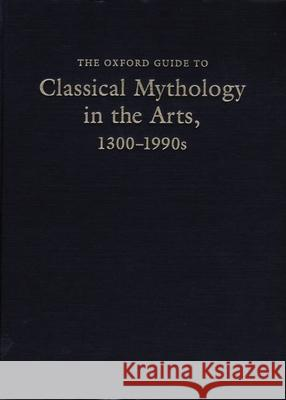 The Oxford Guide to Classical Mythology in the Arts, 1300-1990s Jane Davidson Reid Chris Rohmann 9780195049985
