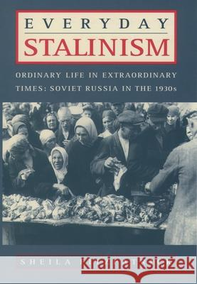 Everyday Stalinism : Ordinary Life In Extraordinary Times: Soviet Russia in the 1930's Sheila Fitzpatrick 9780195050011