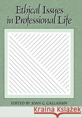 Ethical Issues in Professional Life Callahan                                 Joan C. Callahan 9780195050264