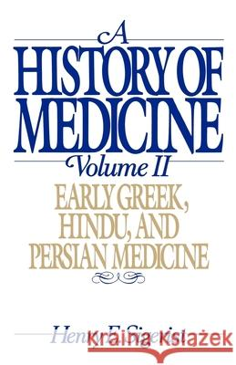 A History of Medicine: Volume 2: Early Greek, Hindu, and Persian Medicine Henry E. Sigerist 9780195050790