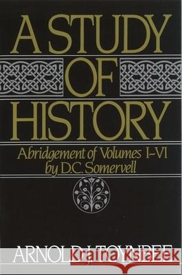 A Study of History: Volume I: Abridgement of Volumes I-VI Arnold Toynbee D. C. Somervell 9780195050806