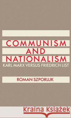 Communism and Nationalism: Karl Marx Versus Friedrich List Roman Szporluk 9780195051025