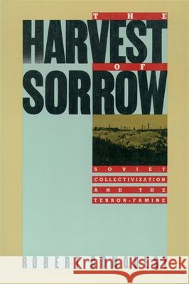 The Harvest of Sorrow: Soviet Collectivization and the Terror-Famine Robert Conquest 9780195051803