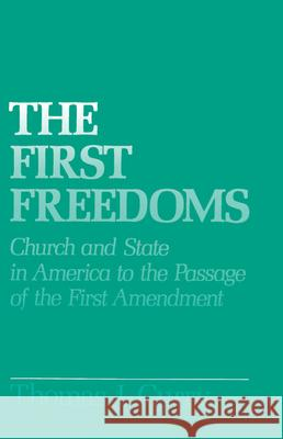 The First Freedoms: Church and State in America to the Passage of the First Amendment Thomas J. Curry 9780195051810