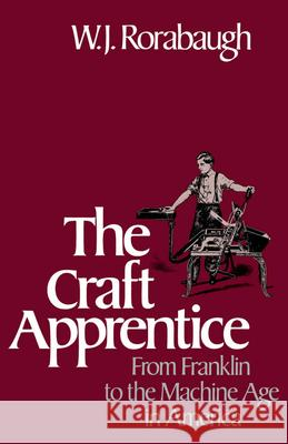 Craft Apprentice: From Franklin to the Machine Age in America William J. Rorabaugh 9780195051896