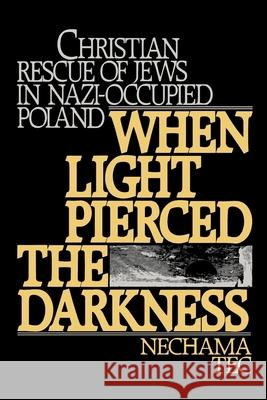 When Light Pierced the Darkness : Christian Rescue of Jews in Nazi-Occupied Poland Nechama Tec 9780195051940
