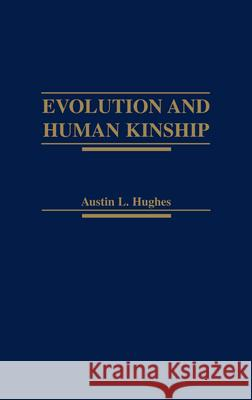 Evolution and Human Kinship Austin L. Hughes 9780195052343