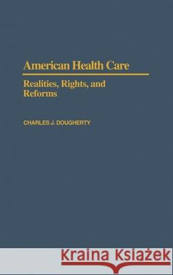 American Health Care: Realities, Rights, and Reforms Charles J. Dougherty 9780195052718