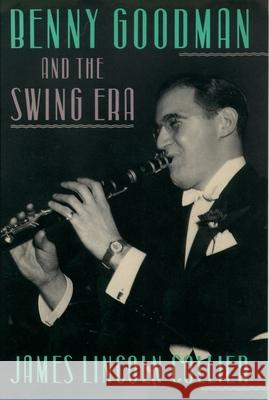 Benny Goodman and the Swing Era James Lincoln Collier 9780195052787 Oxford University Press, USA