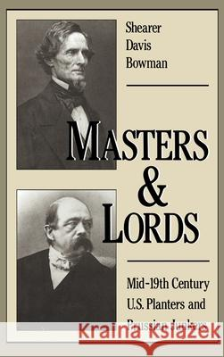 Masters & Lords: Mid-19th-Century U.S. Planters and Prussian Junkers Shearer D. Bowman 9780195052817