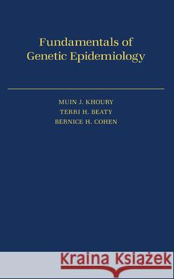 Fundamentals of Genetic Epidemiology Muin J. Khoury Bernice H. Cohen Terri H. Beaty 9780195052886