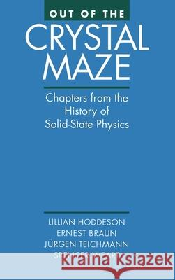 Out of the Crystal Maze : Chapters from the History of Solid-State Physics Lillian Hoddeson Ernst Braun Spencer Weart 9780195053296