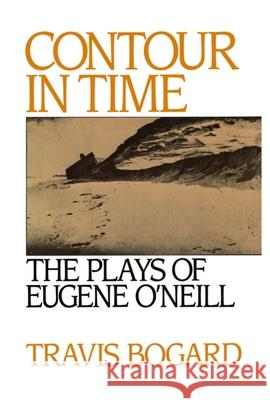 Contour in Time : The Plays of Eugene O'Neill Travis Bogard 9780195053418