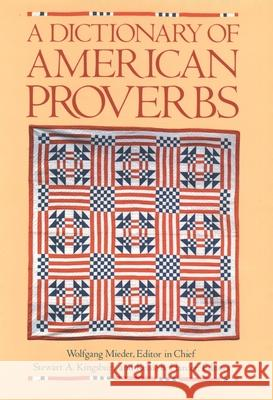 A Dictionary of American Proverbs Wolfgang Mieder Stewart A. Kingsbury Kelsie B. Harder 9780195053999