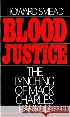 Blood Justice: The Lynching of Mack Charles Parker Howard Smead 9780195054293