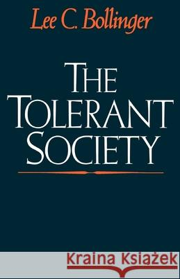 The Tolerant Society : Freedom of Speech and Extremist Speech in America Lee C. Bollinger 9780195054309
