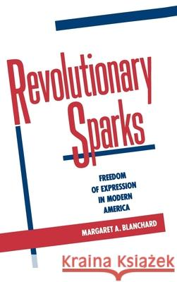 Revolutionary Sparks: Freedom of Expression in Modern America Margaret A. Blanchard 9780195054361