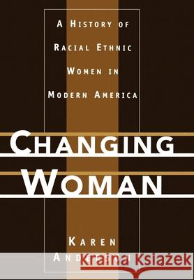 Changing Woman: A History of Racial Ethnic Women in Modern America Karen Anderson 9780195054620