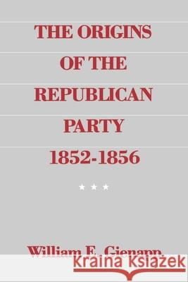 The Origins of the Republican Party 1852-1856 William E. Gienapp 9780195055016