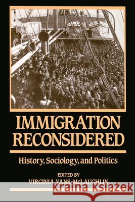 Immigration Reconsidered : History, Sociology, and Politics Virginia Yans-McLaughlin 9780195055115