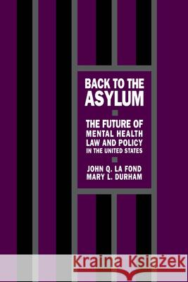 Back to the Asylum : The Future of Mental Health Law and Policy in the United States Mary L. Durham John Q. L 9780195055207