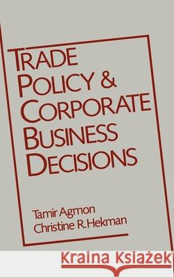 Trade Policy and Corporate Business Decisions Tamir Agmon Christine R. Hekman Robert P. Biller 9780195055382