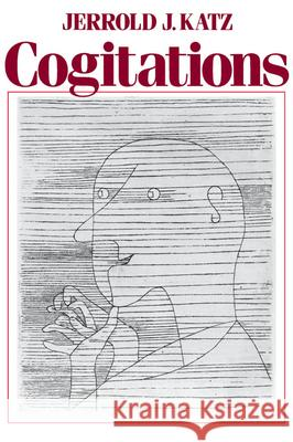 Cogitations: A Study of the Cogito in Relation to the Philosophy of Logic and Language and a Study of Them in Relation to the Cogit Jerrold J. Katz 9780195055504