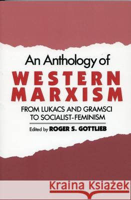 An Anthology of Western Marxism : From Lukacs and Gramsci to Socialist-Feminism Roger S. Gottlieb 9780195055696
