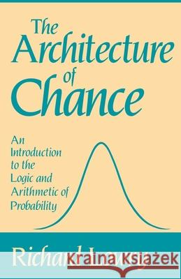 The Architecture of Chance: An Introduction to the Logic and Arithmetic of Probability Richard Lowry 9780195056082