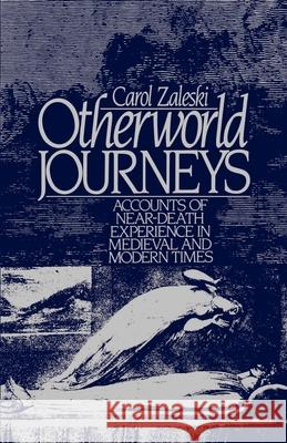 Otherworld Journeys: Accounts of Near-Death Experience in Medieval and Modern Times Carol G. Zaleski 9780195056655