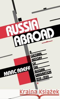 Russia Abroad : A Cultural History of the Russian Emigration, 1919-1939 Marc Raeff 9780195056839