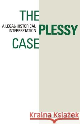 The Plessy Case : A Legal-Historical Interpretation Charles A. Lofgren 9780195056846